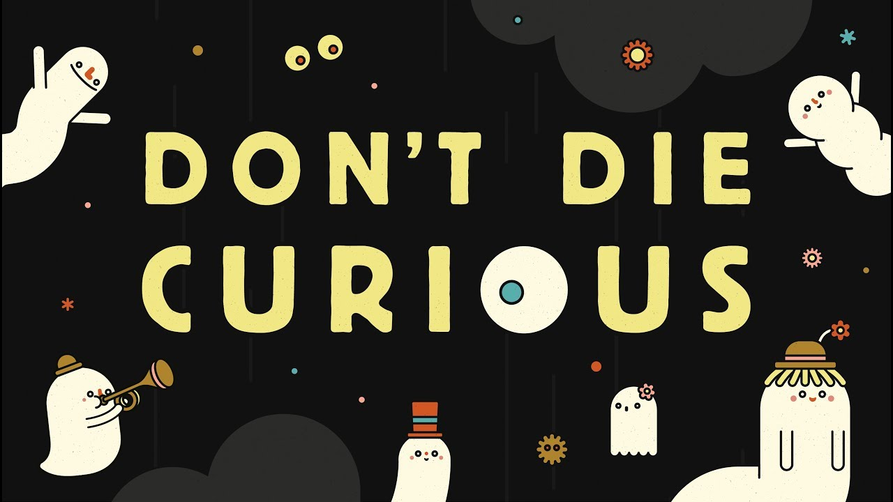 don't die curious